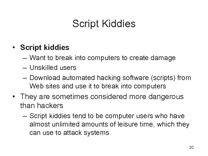 Script Kiddies • Script kiddies – Want to break into computers to create damage