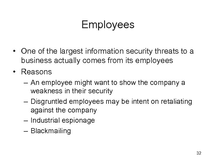 Employees • One of the largest information security threats to a business actually comes