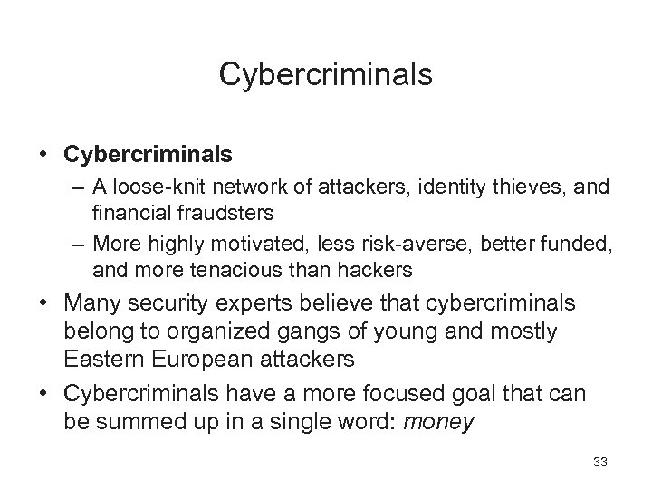 Cybercriminals • Cybercriminals – A loose-knit network of attackers, identity thieves, and financial fraudsters