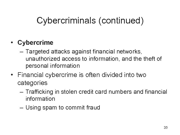 Cybercriminals (continued) • Cybercrime – Targeted attacks against financial networks, unauthorized access to information,