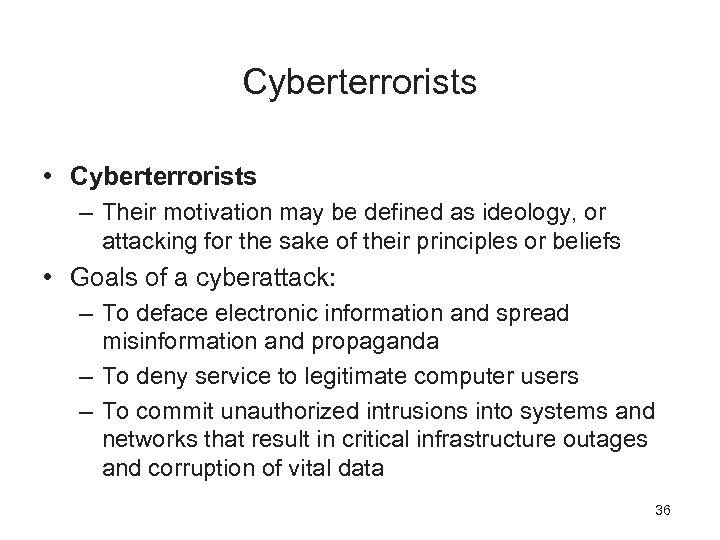 Cyberterrorists • Cyberterrorists – Their motivation may be defined as ideology, or attacking for
