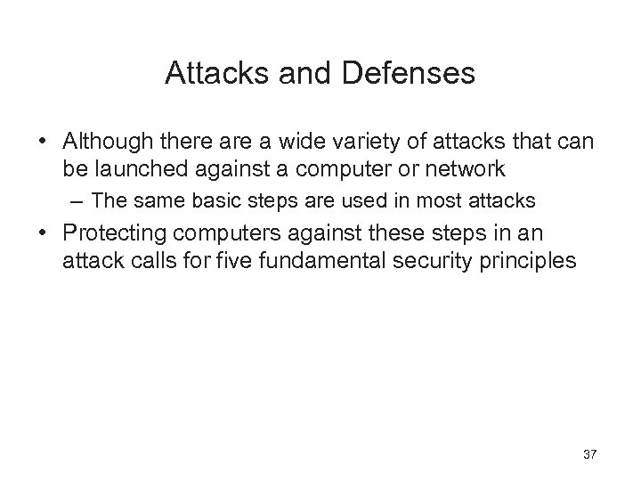 Attacks and Defenses • Although there a wide variety of attacks that can be
