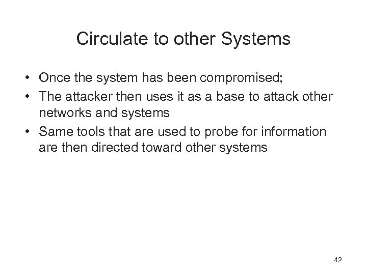 Circulate to other Systems • Once the system has been compromised; • The attacker