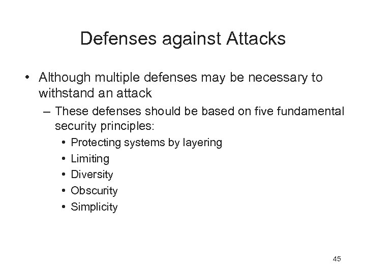 Defenses against Attacks • Although multiple defenses may be necessary to withstand an attack