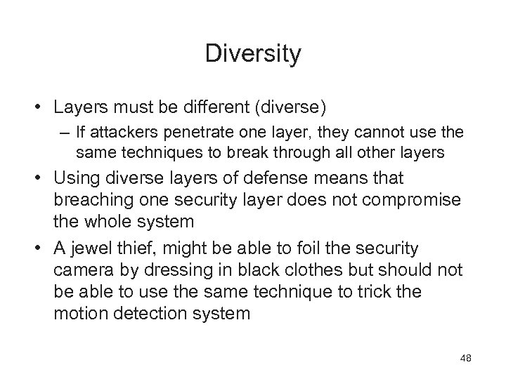 Diversity • Layers must be different (diverse) – If attackers penetrate one layer, they