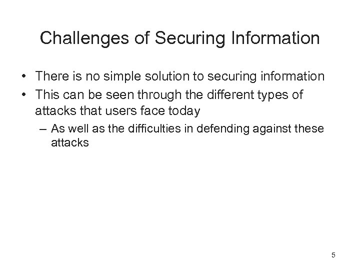 Challenges of Securing Information • There is no simple solution to securing information •
