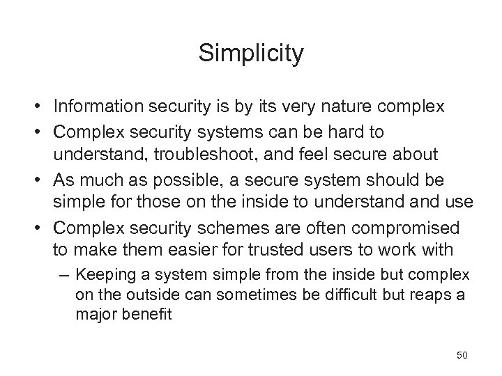 Simplicity • Information security is by its very nature complex • Complex security systems