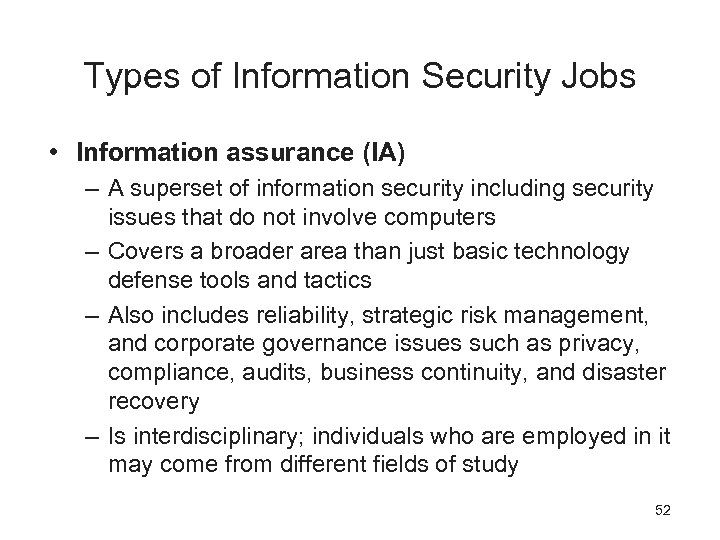Types of Information Security Jobs • Information assurance (IA) – A superset of information