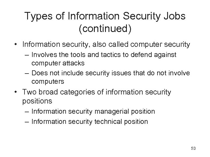 Types of Information Security Jobs (continued) • Information security, also called computer security –