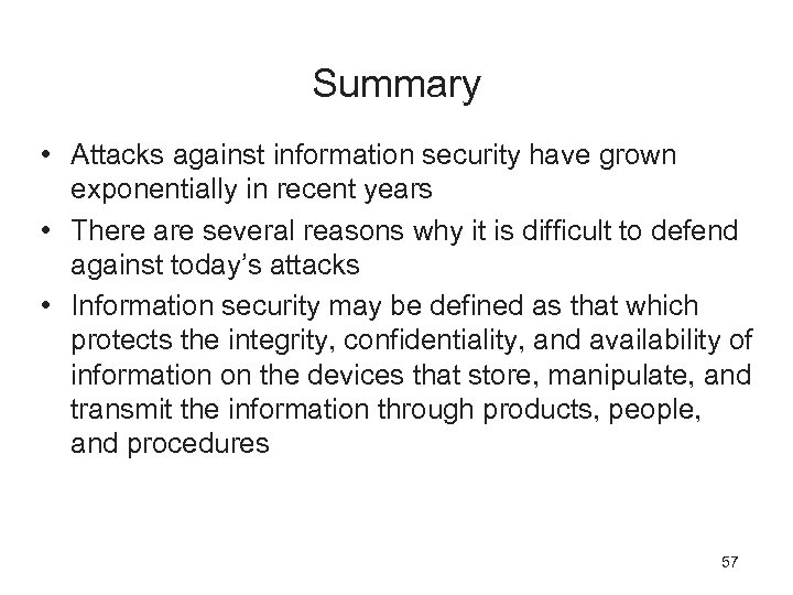Summary • Attacks against information security have grown exponentially in recent years • There