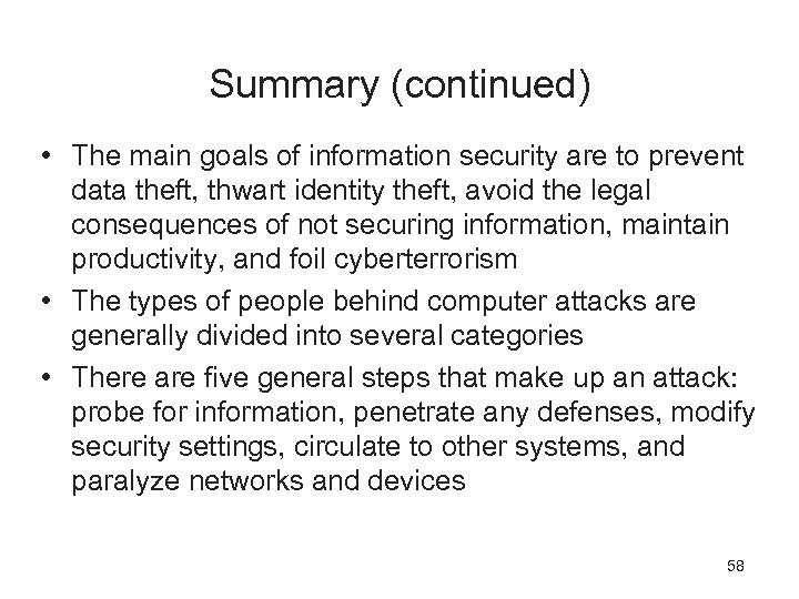 Summary (continued) • The main goals of information security are to prevent data theft,