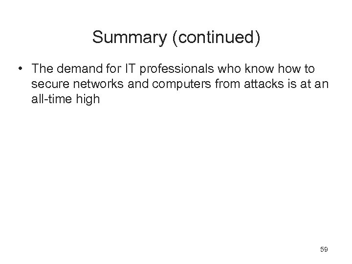 Summary (continued) • The demand for IT professionals who know how to secure networks