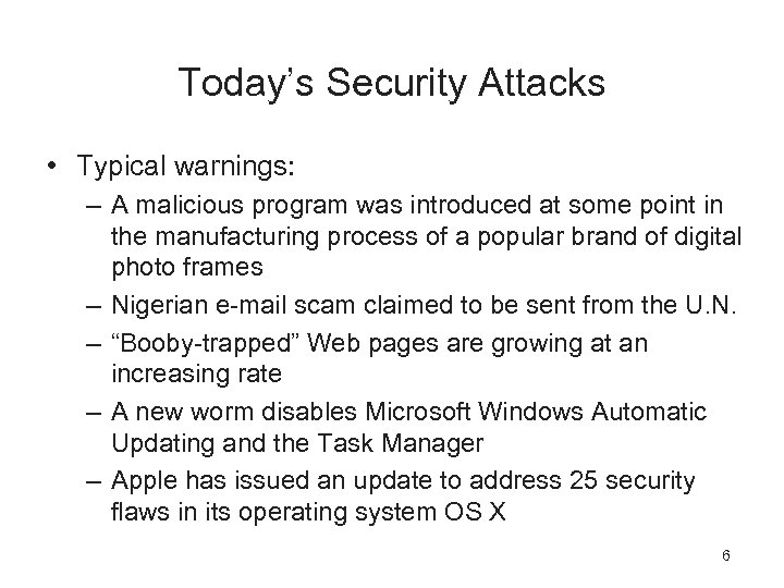 Today's Security Attacks • Typical warnings: – A malicious program was introduced at some