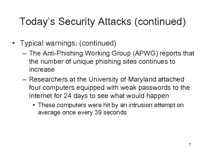 Today's Security Attacks (continued) • Typical warnings: (continued) – The Anti-Phishing Working Group (APWG)