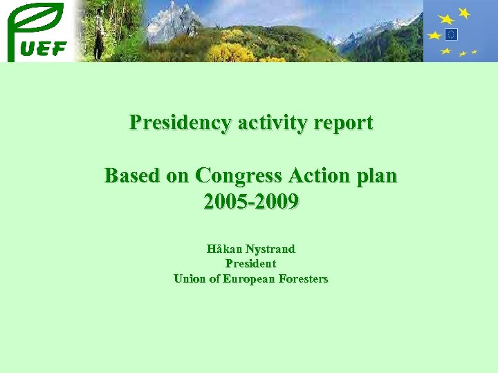 Presidency activity report Based on Congress Action plan 2005 -2009 Håkan Nystrand President Union