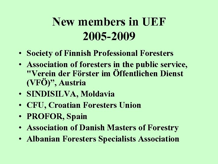 New members in UEF 2005 -2009 • Society of Finnish Professional Foresters • Association