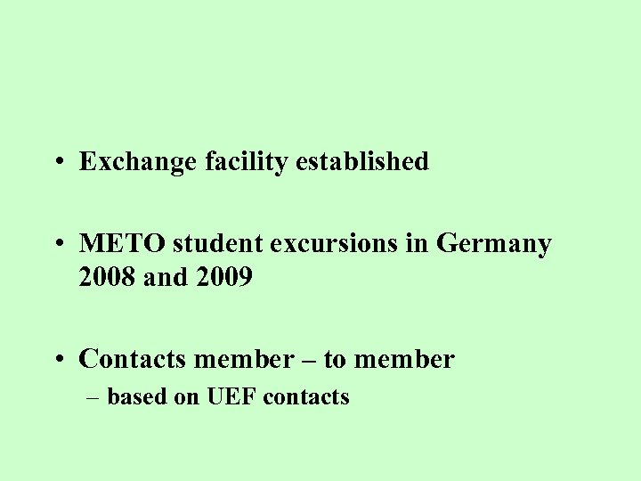 • Exchange facility established • METO student excursions in Germany 2008 and 2009