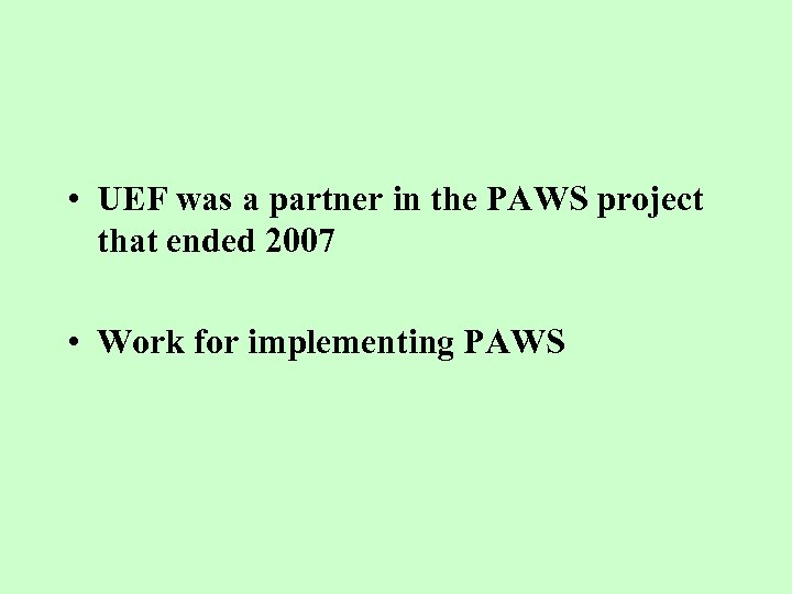 • UEF was a partner in the PAWS project that ended 2007 •