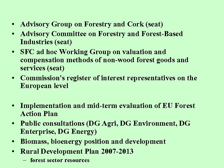 • Advisory Group on Forestry and Cork (seat) • Advisory Committee on Forestry