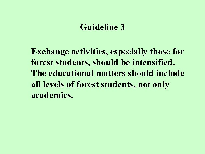 Guideline 3 Exchange activities, especially those forest students, should be intensified. The educational matters