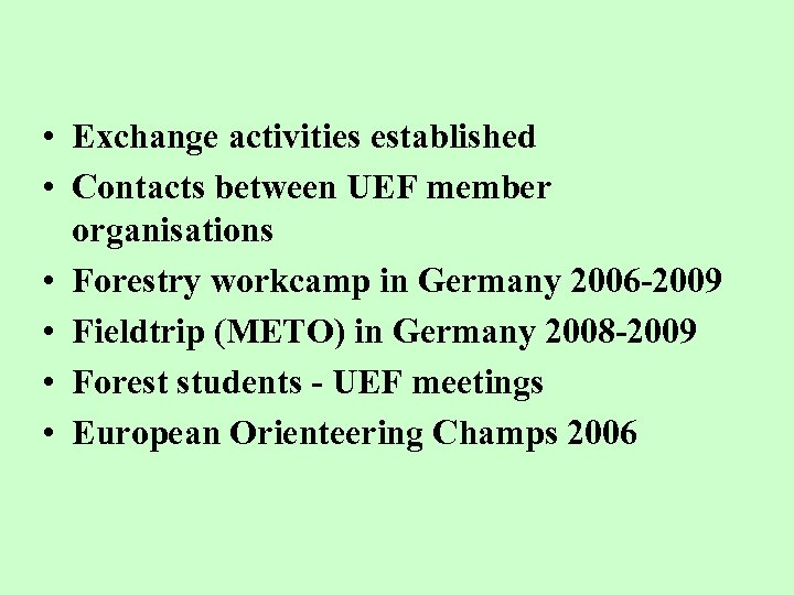 • Exchange activities established • Contacts between UEF member organisations • Forestry workcamp
