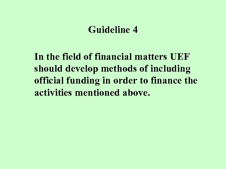 Guideline 4 In the field of financial matters UEF should develop methods of including