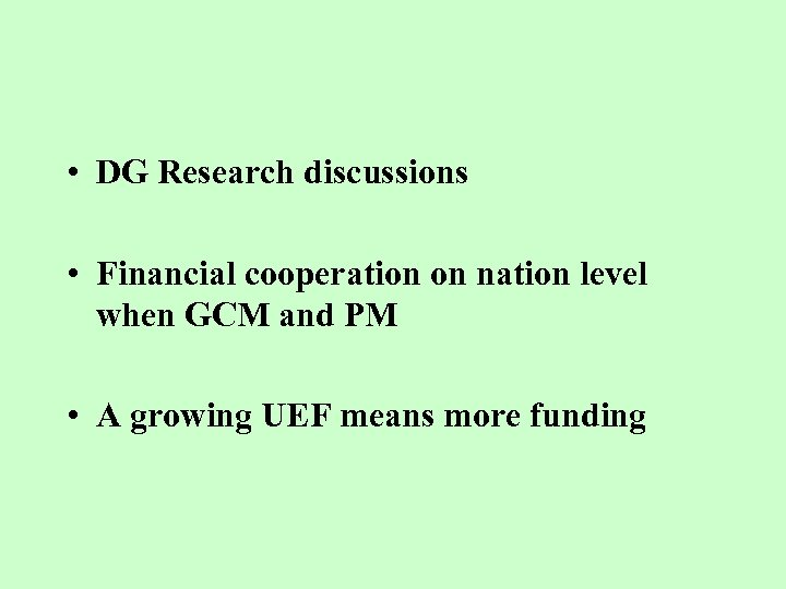 • DG Research discussions • Financial cooperation on nation level when GCM and