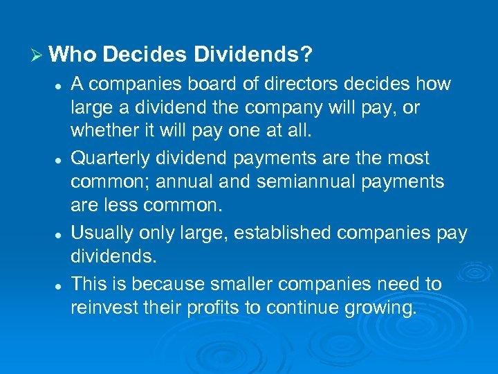 Ø Who Decides Dividends? l l A companies board of directors decides how large