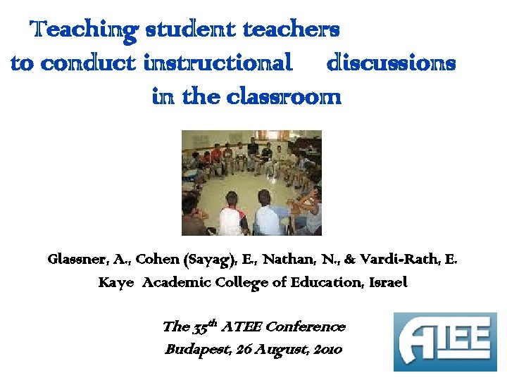 Teaching student teachers to conduct instructional discussions in the classroom Glassner, A. , Cohen