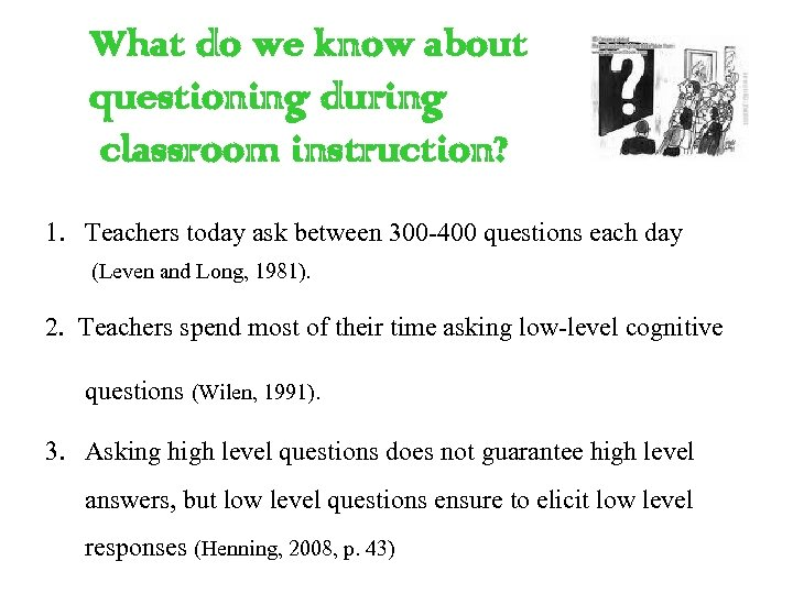 What do we know about questioning during classroom instruction? 1. Teachers today ask between