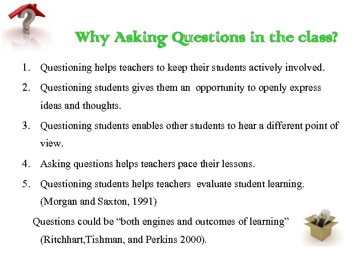 Why Asking Questions in the class? 1. Questioning helps teachers to keep their students