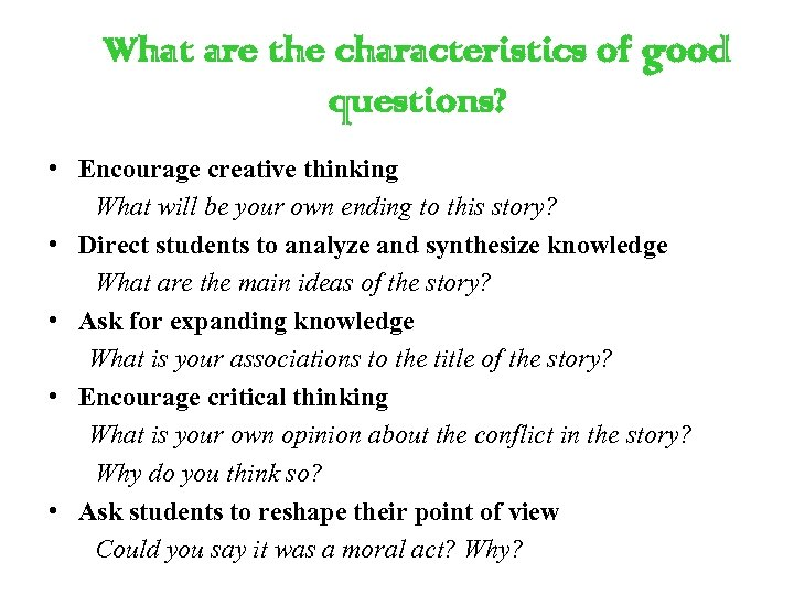 What are the characteristics of good questions? • Encourage creative thinking What will be