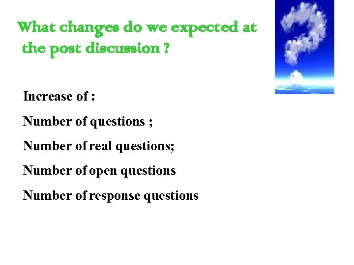 What changes do we expected at the post discussion ? Increase of : Number