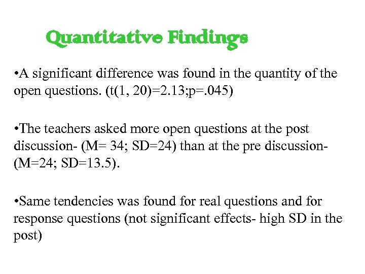 Quantitative Findings • A significant difference was found in the quantity of the open