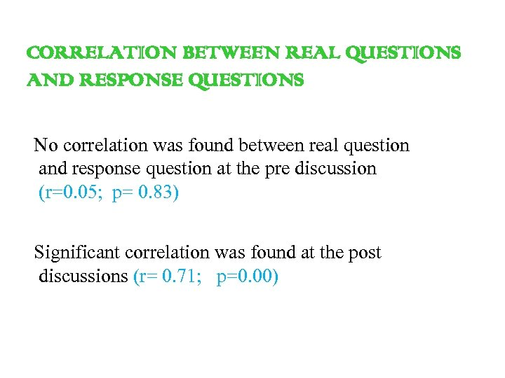 CORRELATION BETWEEN REAL QUESTIONS AND RESPONSE QUESTIONS No correlation was found between real question