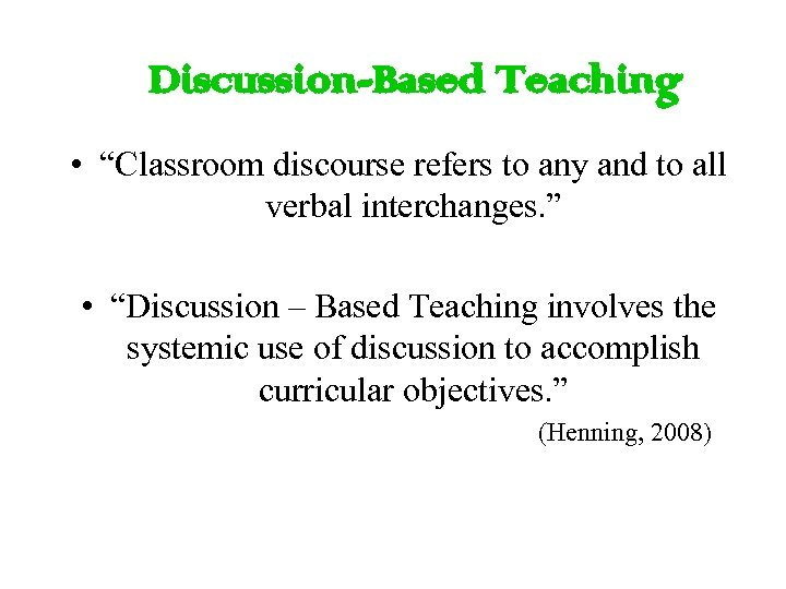 """Discussion-Based Teaching • """"Classroom discourse refers to any and to all verbal interchanges. """""""