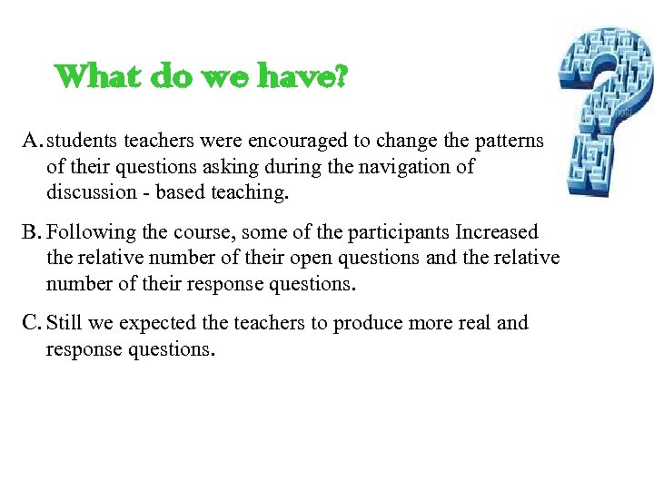 What do we have? A. students teachers were encouraged to change the patterns of