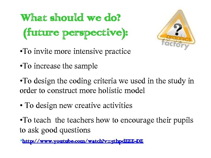 What should we do? (future perspective): • To invite more intensive practice • To
