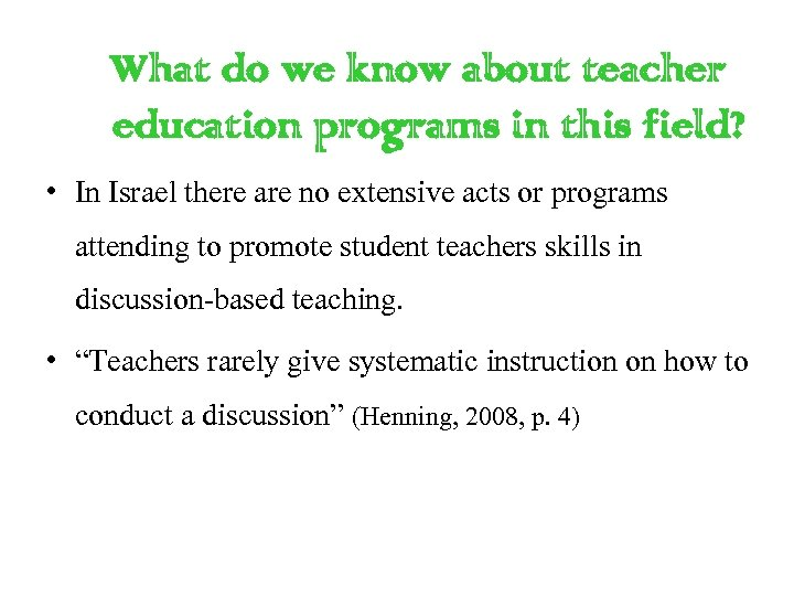 What do we know about teacher education programs in this field? • In Israel