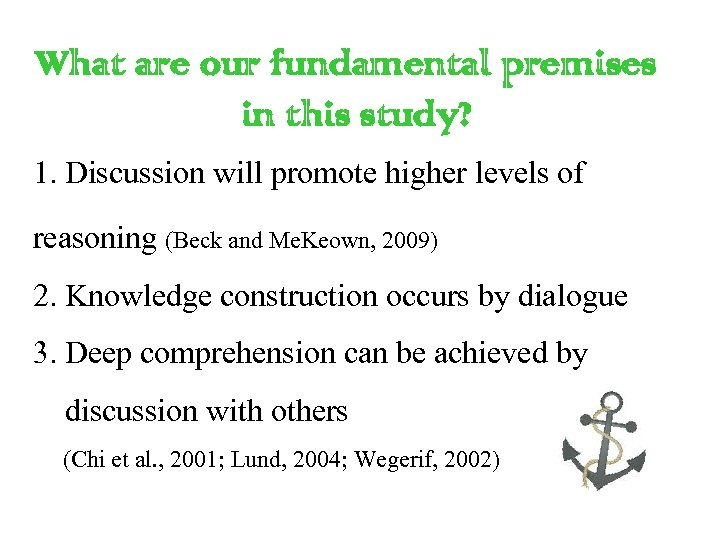 What are our fundamental premises in this study? 1. Discussion will promote higher levels