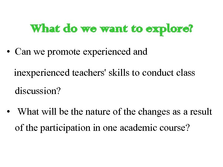 What do we want to explore? • Can we promote experienced and inexperienced teachers'