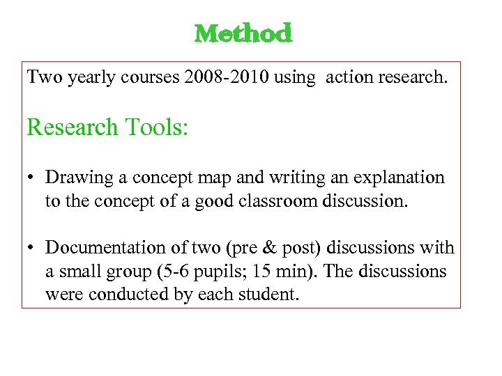 Method Two yearly courses 2008 -2010 using action research. Research Tools: • Drawing a