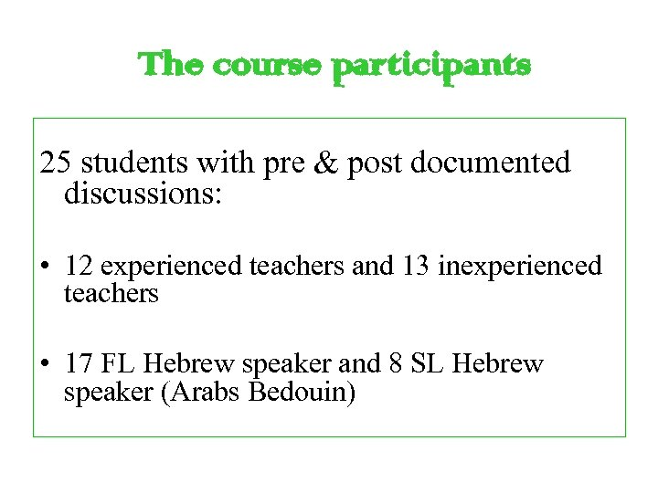 The course participants 25 students with pre & post documented discussions: • 12 experienced