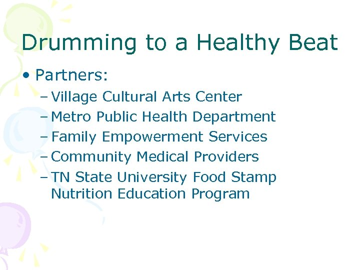 Drumming to a Healthy Beat • Partners: – Village Cultural Arts Center – Metro