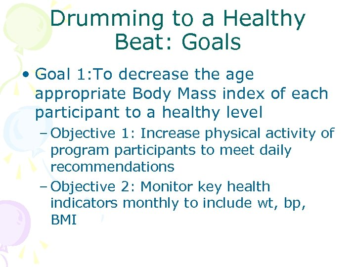 Drumming to a Healthy Beat: Goals • Goal 1: To decrease the age appropriate