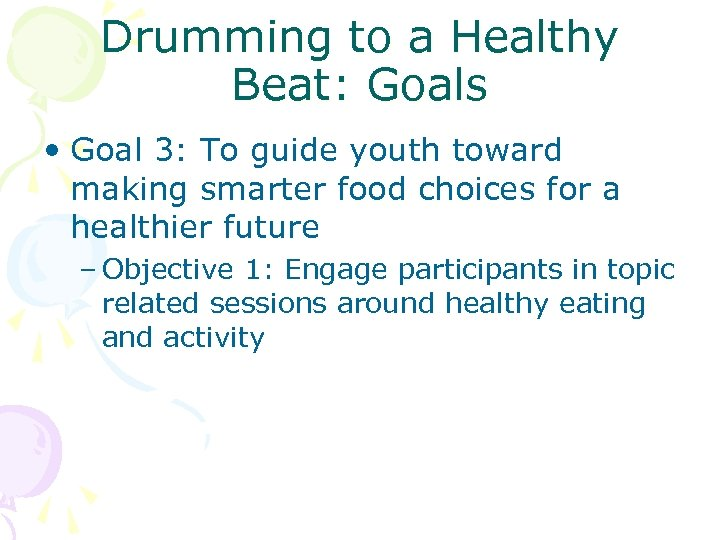 Drumming to a Healthy Beat: Goals • Goal 3: To guide youth toward making