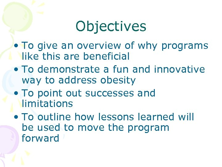 Objectives • To give an overview of why programs like this are beneficial •