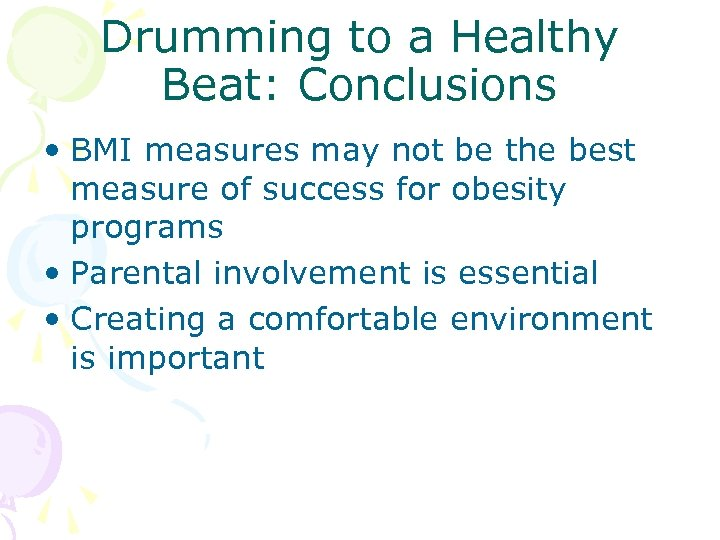Drumming to a Healthy Beat: Conclusions • BMI measures may not be the best