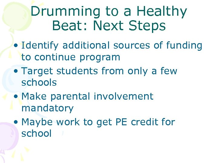 Drumming to a Healthy Beat: Next Steps • Identify additional sources of funding to
