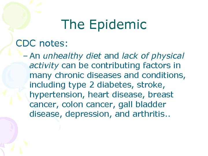 The Epidemic CDC notes: – An unhealthy diet and lack of physical activity can